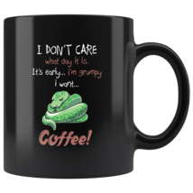 I don't care what day it is It's early I'm grumpy I want coffee snake mug - $19.95