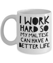 Maltese Mug - Funny Maltese Coffee Mugs - I Work Hard So My Maltese Can ... - $14.95