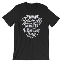 Be Yourself T-Shirt/ be yourself print/ self love quotes/ special gift/ ... - $32.00