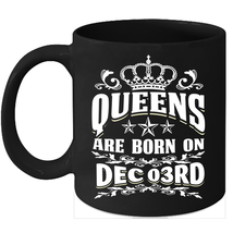 Queens Are Born on December 3rd 11oz coffee mug Cute Birthday gifts - $15.95