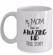 Funny Coffee Mug Mother Gift My Mom Has an Amazing Kid True Story White Ceramic - $19.55+