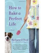 How to Bake a Perfect Life: A Novel [Paperback] [Dec 21, 2010] Barbara O... - $4.32