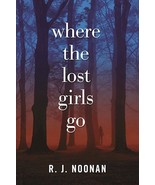 Where the Lost Girls Go : A Laura Mori Mystery by R J Noonan 1st Ed Hard... - $12.99