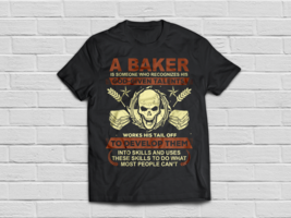 Baker Shirt Use Skills To Do What Most People Can't - $19.95