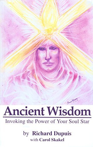 Ancient Wisdom:  Invoking the Power of Your Soul Star Dan Dupuis and Carol Skake