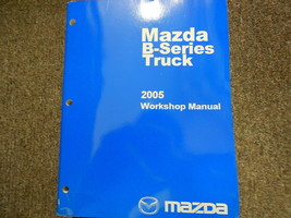 2005 Mazda B-Series Truck Service Repair Shop Manual Factory Feo Book 05 - $22.23