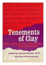 Tenements of Clay Medical Biographies of Famous People by Modern Doctors [Jan... - $2.30