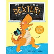 It's Show and Tell, Dexter! (Dexter T. Rexter Series) - $28.95
