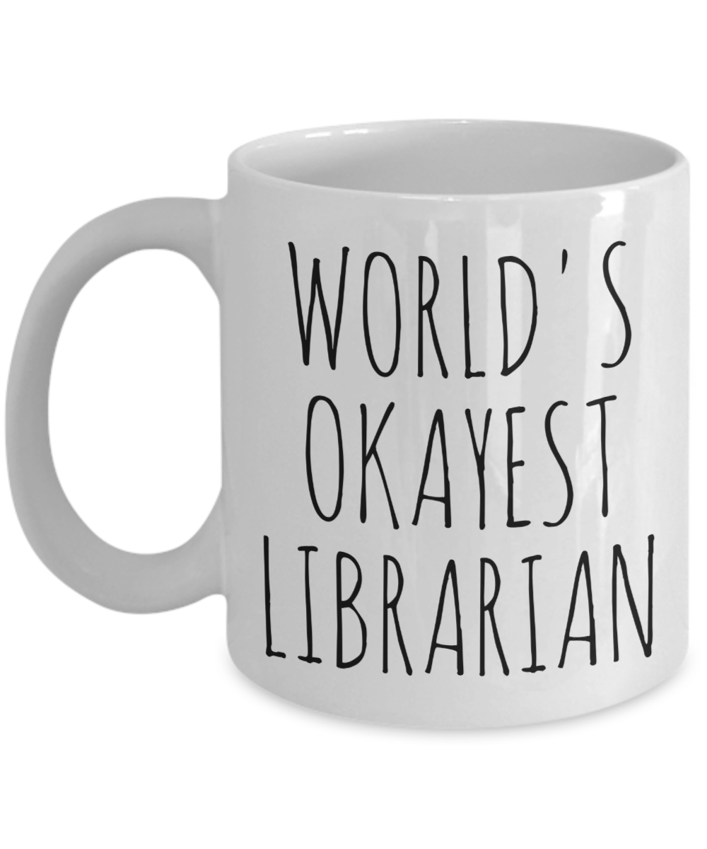 Worlds Okayest Librarian Mug Funny Most Okay Okest Library Joke Gag Gift Idea Wo