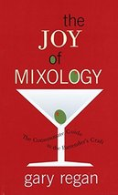 The Joy of Mixology: The Consummate Guide to the Bartender's Craft Regan... - $45.50