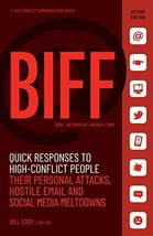 BIFF: Quick Responses to High-Conflict People, Their Personal Attacks, Hostile E