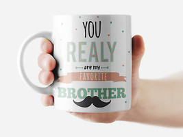 You realy are my favorite brother Mug Funny Rude Quote Coffee Mug Cup Q191 - $12.20+