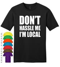 Don't Hassle Me I'm Local Mens Gildan T-Shirt New - $19.50