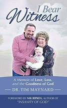 I Bear Witness: A Memoir of Love, Loss, and the Goodness of God - $14.99