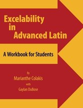 Excelability in Advanced Latin: A Workbook for Students [Paperback] Colakis, Mar image 1