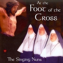 AT THE FOOT OF THE CROSS by The Singing Nuns