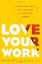 Love Your Work: 4 Practical Ways You Can Pivot to Your Best Career [Pape... - $5.93