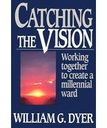 Catching the vision: Working together to create a millennial ward Dyer, ... - $1.50