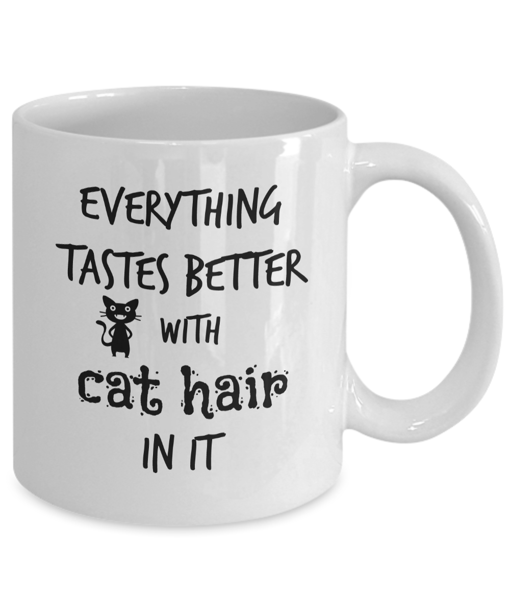 Everything Tastes Better With Cat Hair In It Mug Crazy Cat Lady Mom Ceramic Whit