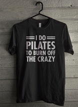 I Do Pilates To Burn Off The Crazy - Custom Men's T-Shirt (4069) - $19.13+