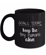 Mom Teacher Mug 11oz Gift - Goals Today Keep The Tiny Humans Alive - Bla... - $22.41