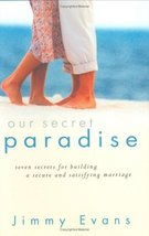 Our Secret Paradise Jimmy Evans; Regal Books and MarriageToday - $35.00
