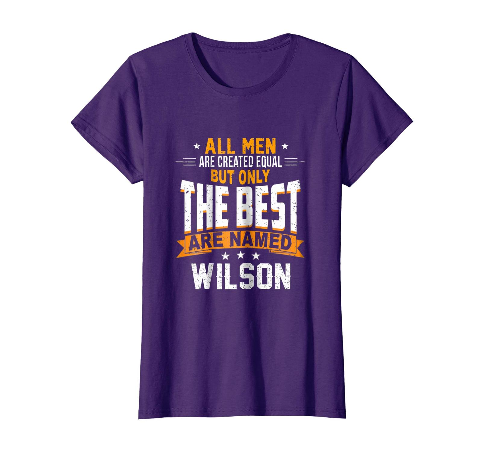 Tee Shirt -  All Men Are Created Equal But The Best Are Named Wilson Wowen