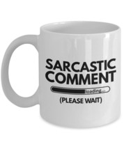 "Sarcastic Coffee Mugs ""Sarcastic Comment Loading Please Wait Mug"" Sarcastic Mug  - $14.95"