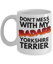 """Yorkshire Terrier Mug """"Don't Mess With My Badass Yorkshire Terrier Coffe... - $14.95"""