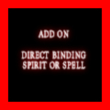 ADD ON DIRECT BINDING OF ANY SPIRIT OR SPELL  - Freebie