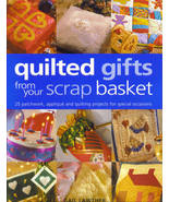 Quilted Gifts From Your Scrap Basket: 25 Patchwork, Applique and Quiltin... - $9.95