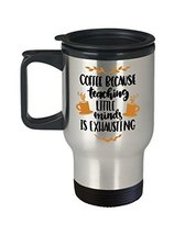 Coffee Because Teaching Is Exhausting Travel Cup - Coffee Mug for Teachers Gift - $19.95