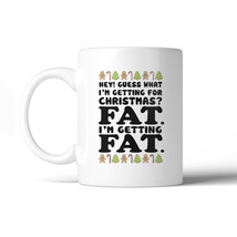 365 Printing Getting Fat Christmas Funny WHITE Mug X-mas Gift Idea - $14.99