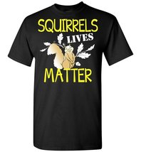 Squirrels Lives Matter T shirt - $19.99+