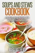 Soup and Stews Cookbook:275 Easy Soup Recipes For Simple One Pot Meals - $14.99