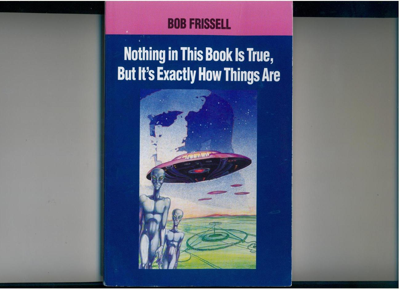 Frissell--NOTHING IN THIS BOOK IS TRUE...--1994, signed 1st