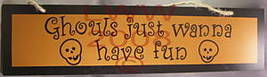 Wooden 'Ghouls Just wanna have Fun' Halloween sign- NEW - $2.99