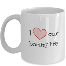 Funny Romantic Gift Wife Husband I Heart Our Boring Life Ceramic Coffee Mug Cup - $19.50+
