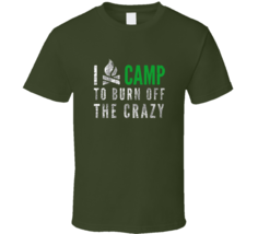 I Camp To Burn Off The Crazy T Shirt - $26.99+