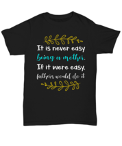 If It Were Easy Being a Mom, Dad Would Do It - Black Unisex T-Shirt  - $19.99