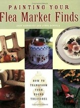 Painting Your Flea Market Finds : How to Transform Your Found Treasures by Judy