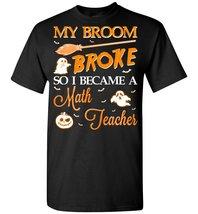 My Broom Broke Became Math Teacher T shirt - $26.55 CAD+
