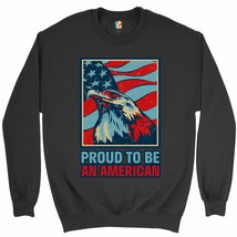 Proud to Be an American Sweatshirt 4th of July Bald Eagle Patriotic Crew... - $20.73+
