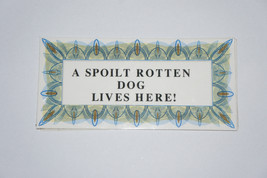 PET SIGNS - A SPOILT ROTTEN DOG LIVES HERE - $2.62