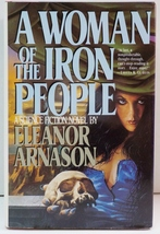 A Woman of the Iron People by Eleanor Arnason 1991 HC DJ SciFi - $5.00