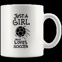 Just a Girl Who Loves Soccer 11oz Ceramic Coffee Mug Gift Black Text - $19.95