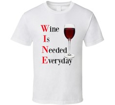 Wine Is Needed Everyday Funny T Shirt Novelty Drink Gift Clothing Tee To... - $12.84+