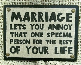 MARRIAGE LETS YOU ANNOY THAT ONE SPECIAL PERSON..Sign Plaque~Blossom Buc... - $15.85