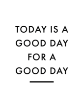 Today is a Good Day Poster White - Digital Download - $15.99