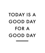 Today is a Good Day Poster White - Digital Down... - $15.99